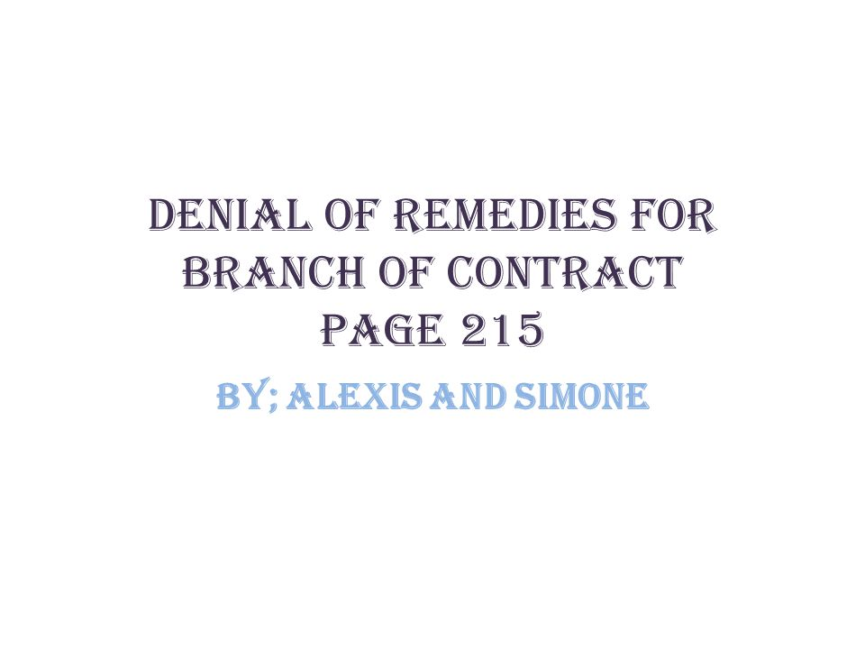 Denial of Remedies for branch of Contract page 215 By; Alexis and Simone
