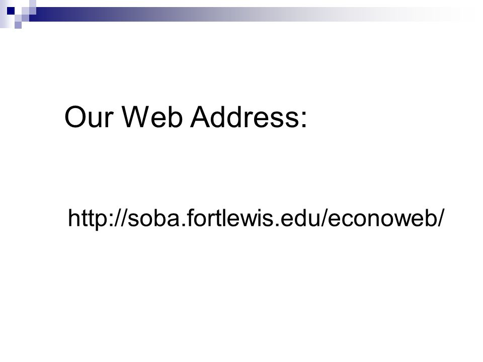 Our Web Address: http://soba.fortlewis.edu/econoweb/