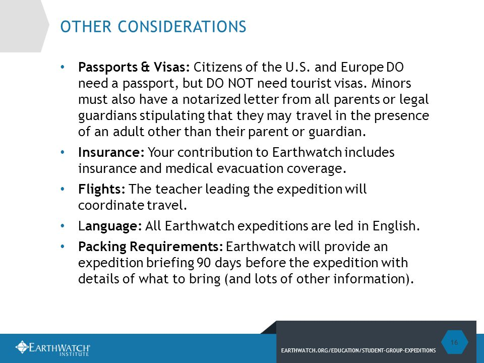 EARTHWATCH.ORG/EDUCATION/STUDENT-GROUP-EXPEDITIONS OTHER CONSIDERATIONS Passports & Visas: Citizens of the U.S.