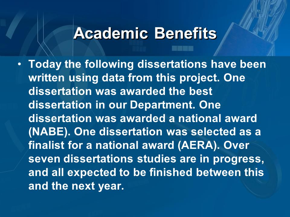 Academic Benefits Today the following dissertations have been written using data from this project.