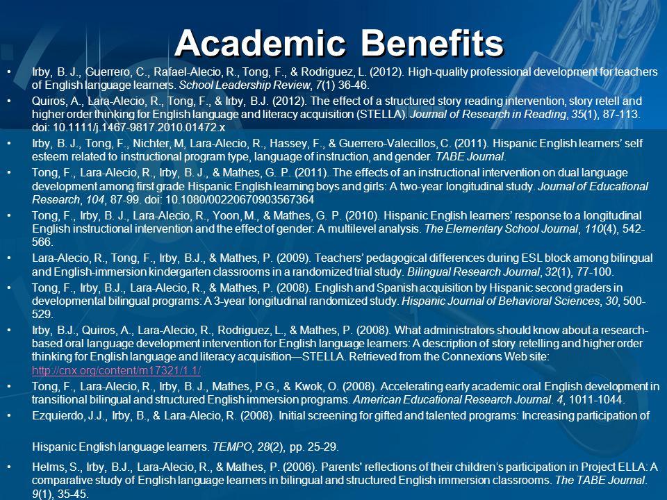Academic Benefits Irby, B. J., Guerrero, C., Rafael-Alecio, R., Tong, F., & Rodriguez, L.