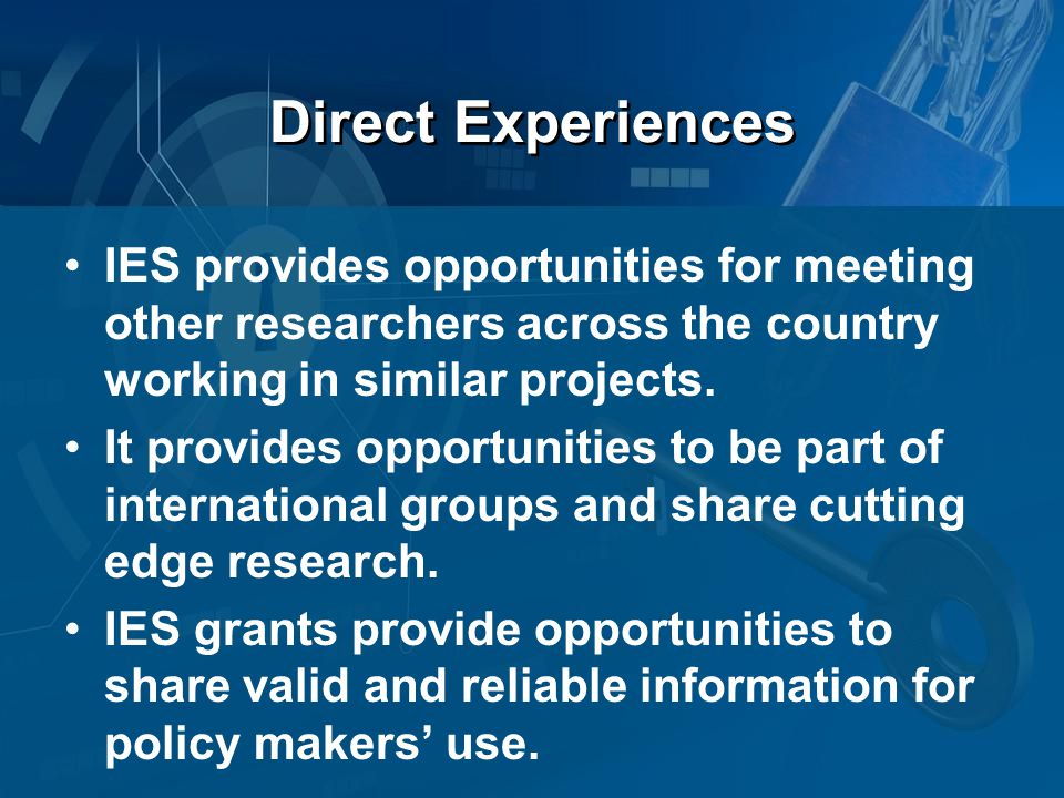 Direct Experiences IES provides opportunities for meeting other researchers across the country working in similar projects.