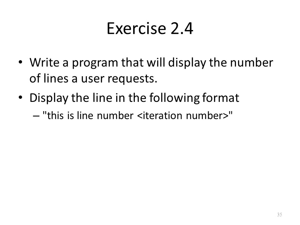 Exercise 2.4 Write a program that will display the number of lines a user requests.