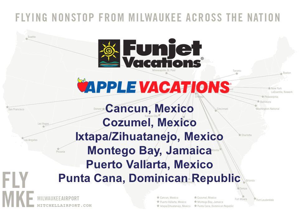 Cancun, Mexico Cozumel, Mexico Ixtapa/Zihuatanejo, Mexico Montego Bay, Jamaica Puerto Vallarta, Mexico Punta Cana, Dominican Republic