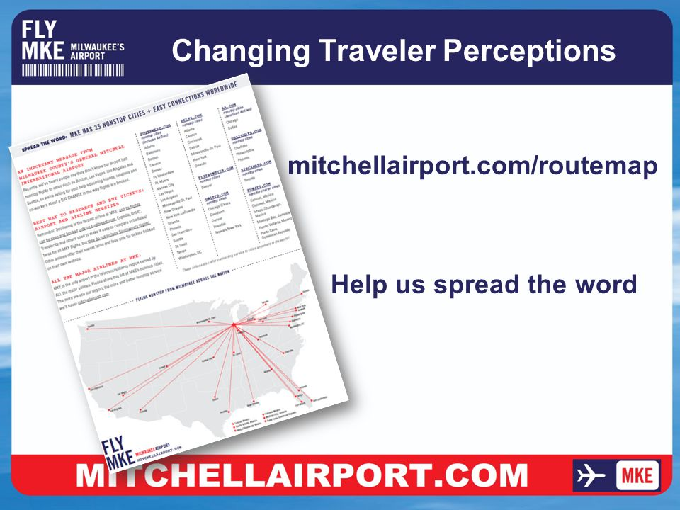 Changing Traveler Perceptions mitchellairport.com/routemap Help us spread the word