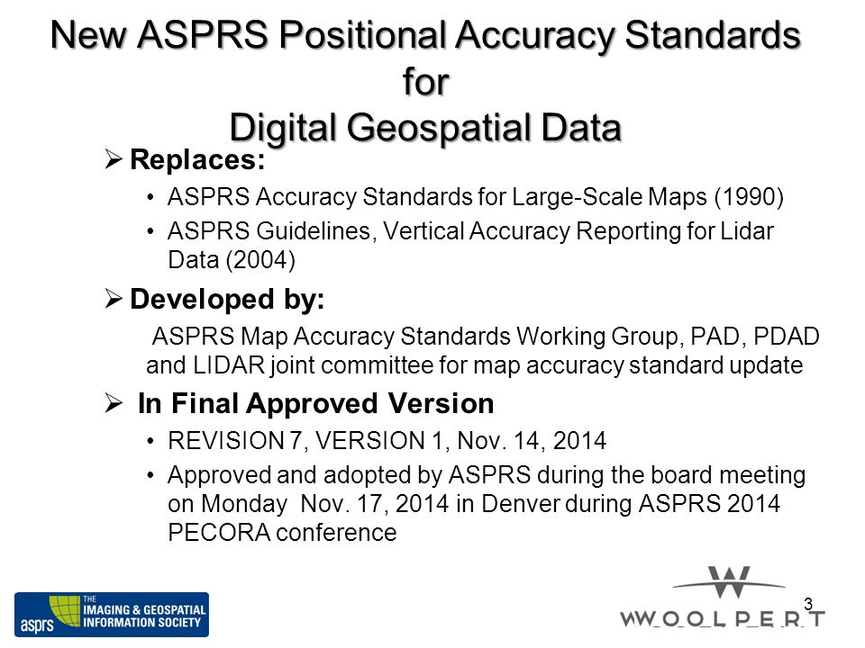 New ASPRS Positional Accuracy Standards for Digital Geospatial Data  Replaces: ASPRS Accuracy Standards for Large-Scale Maps (1990) ASPRS Guidelines,