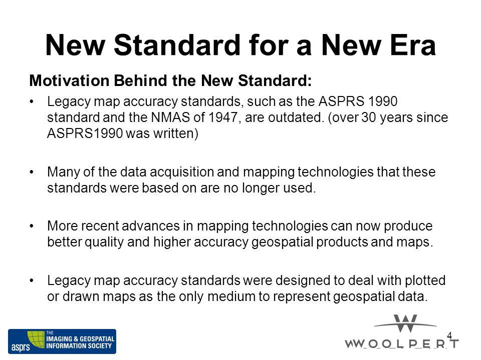 New Standard for a New Era Motivation Behind the New Standard: Legacy map accuracy standards, such as the ASPRS 1990 standard and the NMAS of 1947, ar