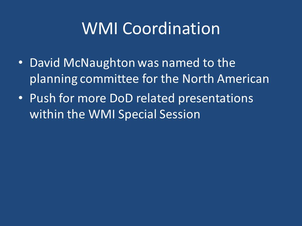 WMI Coordination David McNaughton was named to the planning committee for the North American Push for more DoD related presentations within the WMI Special Session