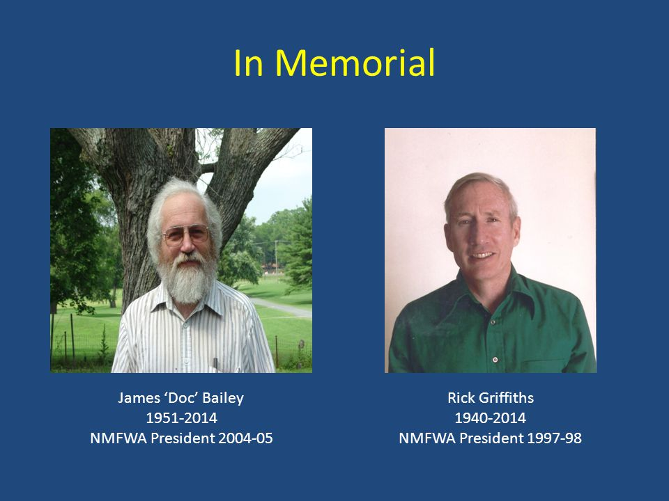 In Memorial James 'Doc' Bailey 1951-2014 NMFWA President 2004-05 Rick Griffiths 1940-2014 NMFWA President 1997-98
