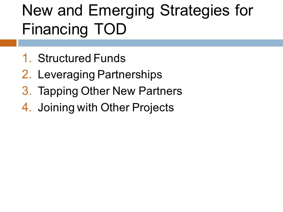 New and Emerging Strategies for Financing TOD 1. Structured Funds 2.