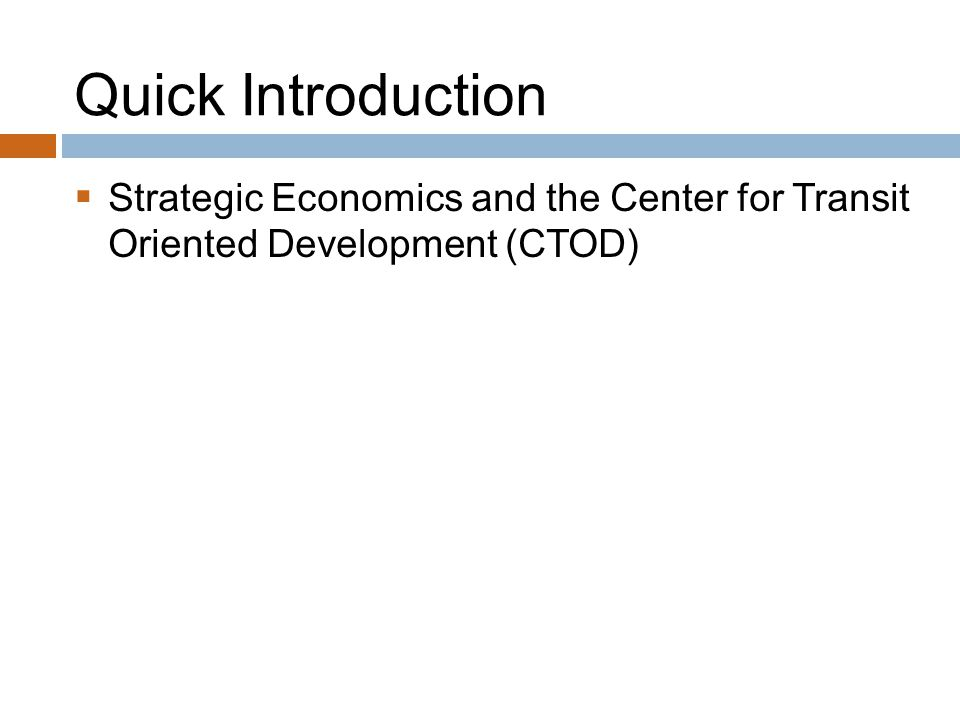 Quick Introduction  Strategic Economics and the Center for Transit Oriented Development (CTOD)