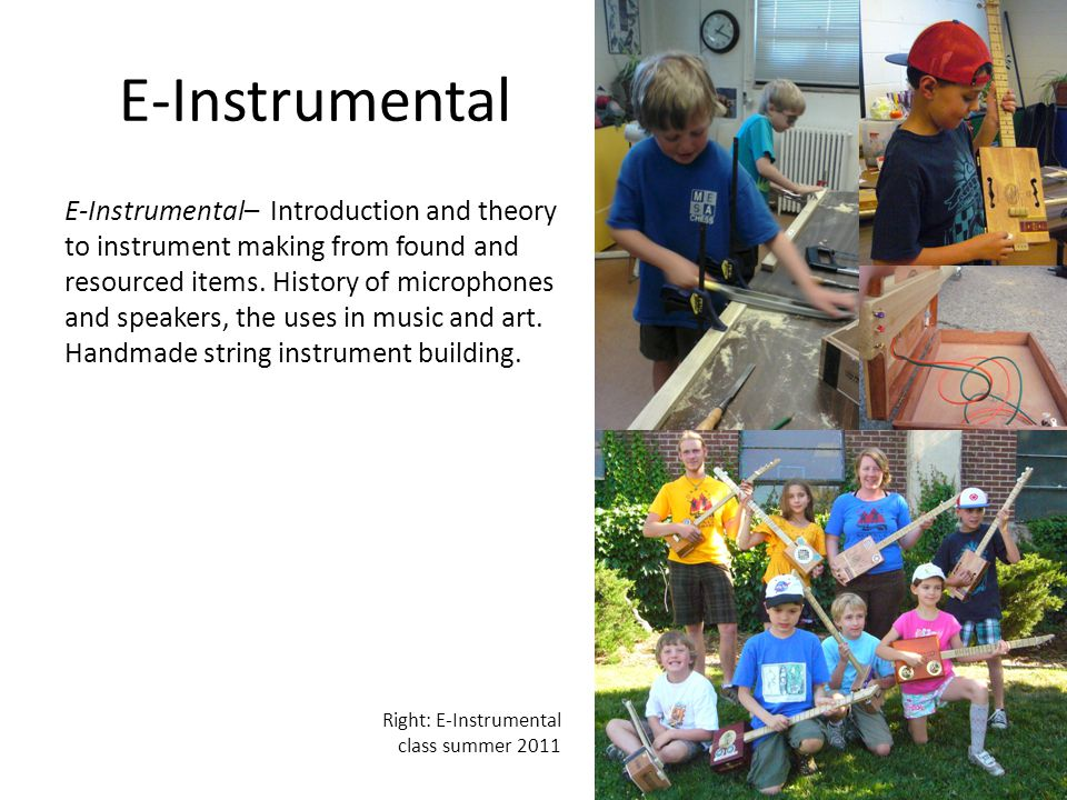 E-Instrumental E-Instrumental– Introduction and theory to instrument making from found and resourced items.