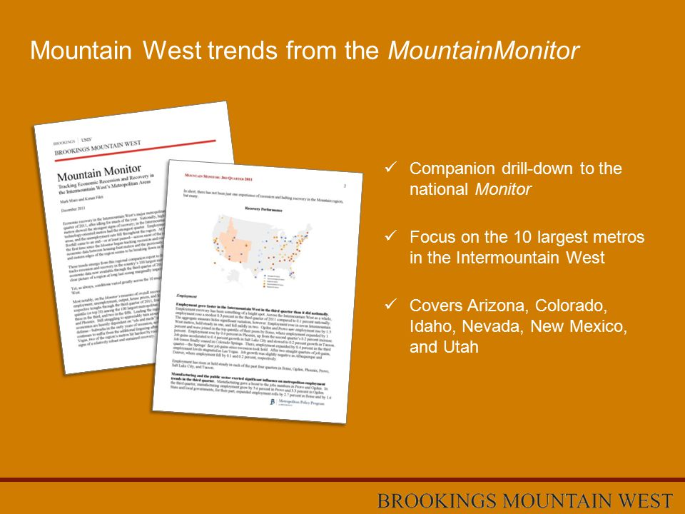 Mountain West trends from the MountainMonitor Companion drill-down to the national Monitor Focus on the 10 largest metros in the Intermountain West Covers Arizona, Colorado, Idaho, Nevada, New Mexico, and Utah