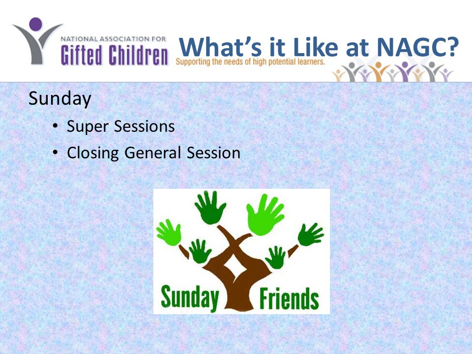 What's it Like at NAGC? Sunday Super Sessions Closing General Session