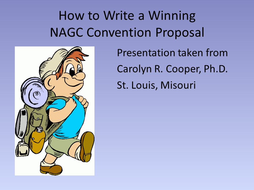 How to Write a Winning NAGC Convention Proposal Presentation taken from Carolyn R.