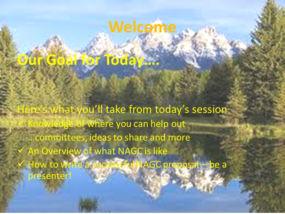 Welcome Our Goal for Today…. Here's what you'll take from today's session Knowledge of where you can help out …committees, ideas to share and more An