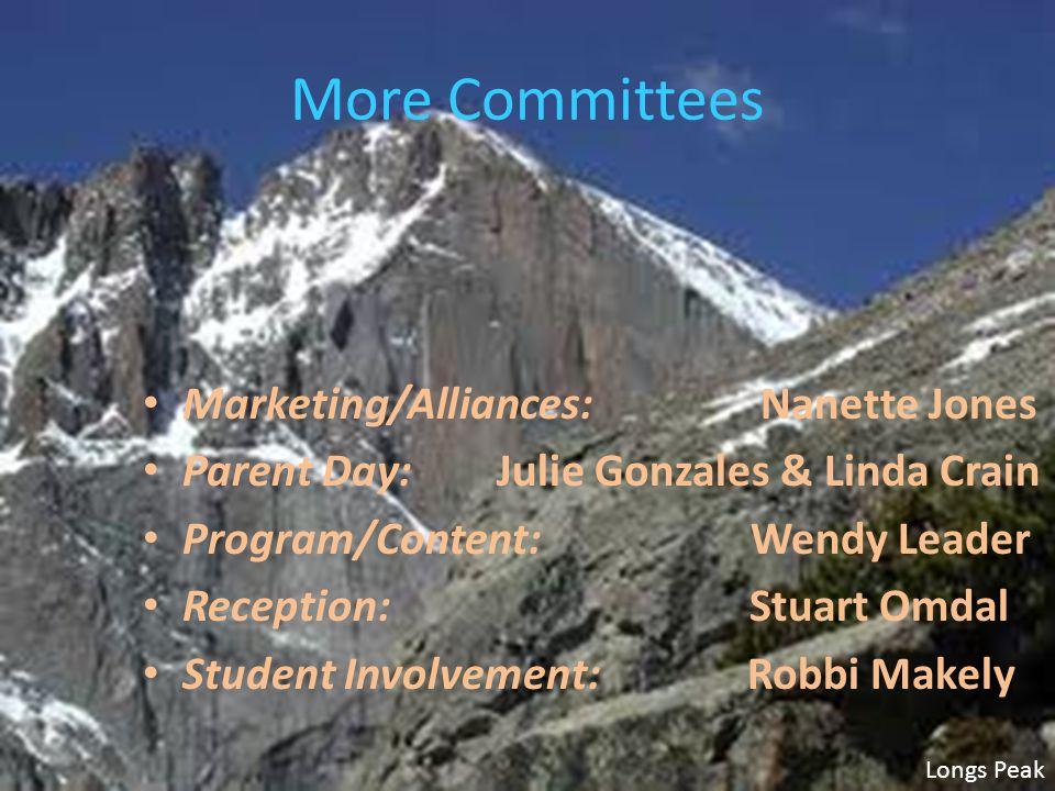 More Committees Marketing/Alliances: Nanette Jones Parent Day: Julie Gonzales & Linda Crain Program/Content: Wendy Leader Reception: Stuart Omdal Student Involvement: Robbi Makely Longs Peak