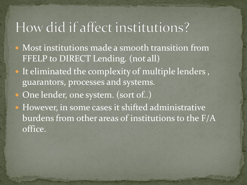 Most institutions made a smooth transition from FFELP to DIRECT Lending.