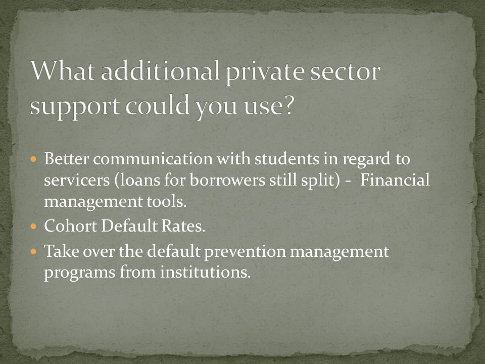 Better communication with students in regard to servicers (loans for borrowers still split) - Financial management tools.