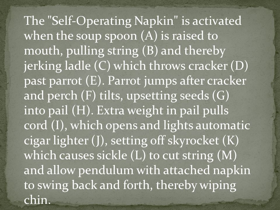 The Self-Operating Napkin is activated when the soup spoon (A) is raised to mouth, pulling string (B) and thereby jerking ladle (C) which throws cracker (D) past parrot (E).