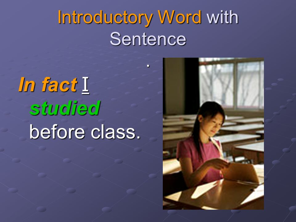Simple Sentence with Subject and Verb I studied before class.