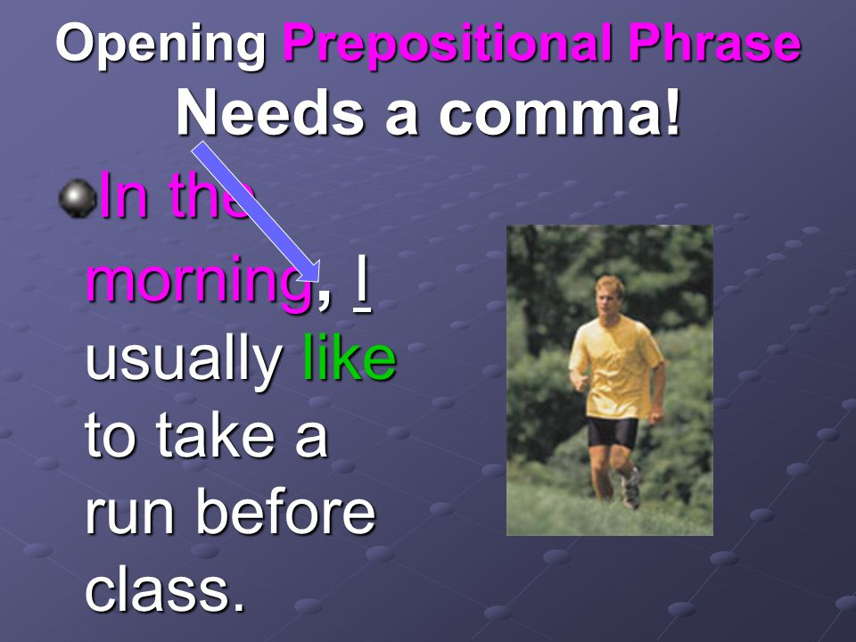 Opening Prepositional Phrase Needs a comma.