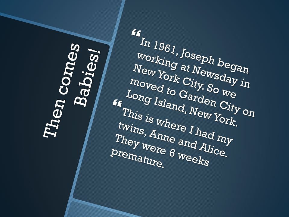 Then comes Babies.  In 1961, Joseph began working at Newsday in New York City.