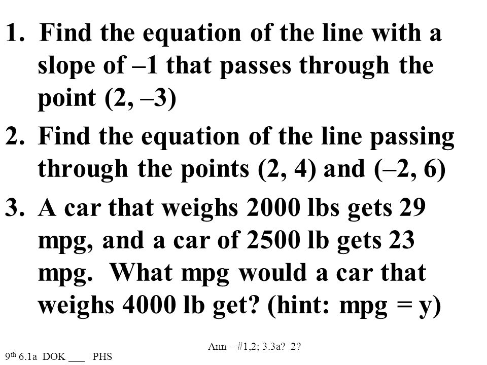 1. Find the equation of the line with a slope of –1 that passes through the point (2, –3) 2.Find the equation of the line passing through the points (