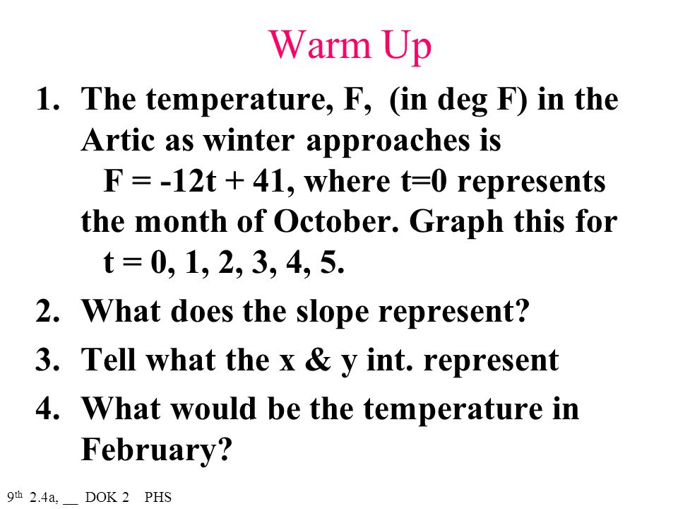 Warm Up 1.The temperature, F, (in deg F) in the Artic as winter approaches is F = -12t + 41, where t=0 represents the month of October.