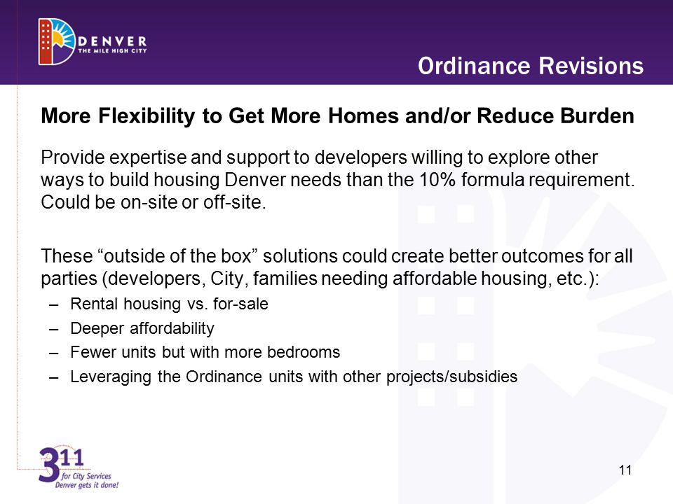 More Flexibility to Get More Homes and/or Reduce Burden Provide expertise and support to developers willing to explore other ways to build housing Denver needs than the 10% formula requirement.