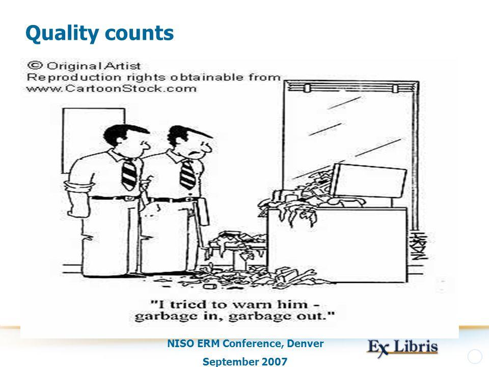 NISO ERM Conference, Denver September 2007 Quality counts