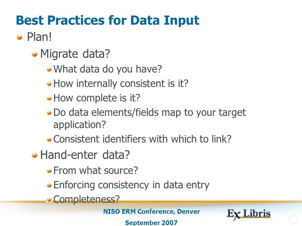 NISO ERM Conference, Denver September 2007 Best Practices for Data Input Plan.