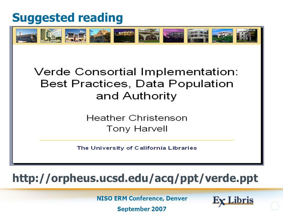 NISO ERM Conference, Denver September 2007 Suggested reading http://orpheus.ucsd.edu/acq/ppt/verde.ppt