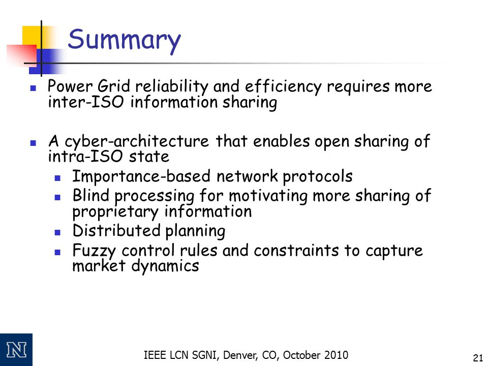 IEEE LCN SGNI, Denver, CO, October 2010 21 Summary Power Grid reliability and efficiency requires more inter-ISO information sharing A cyber-architect