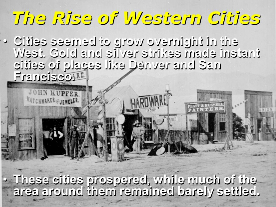 The Rise of Western Cities Cities seemed to grow overnight in the West.