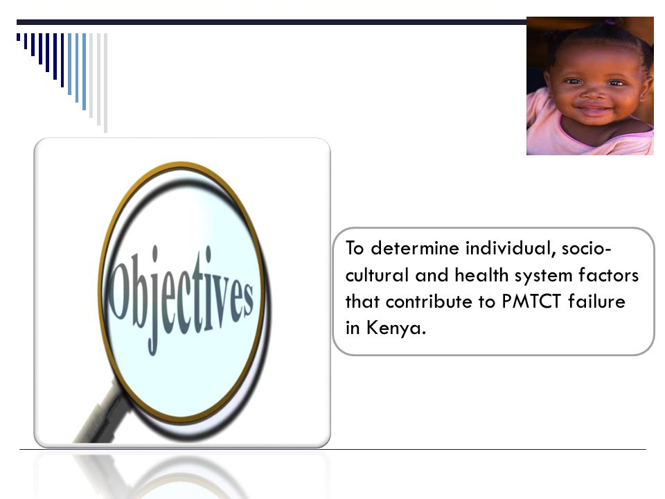To determine individual, socio- cultural and health system factors that contribute to PMTCT failure in Kenya.
