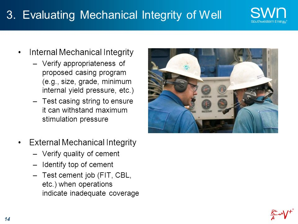 3. Evaluating Mechanical Integrity of Well Internal Mechanical Integrity –Verify appropriateness of proposed casing program (e.g., size, grade, minimu