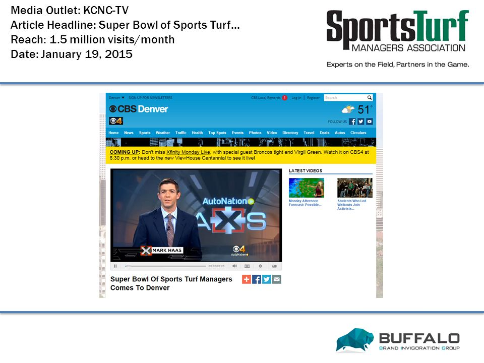 Media Outlet: KCNC-TV Article Headline: Super Bowl of Sports Turf... Reach: 1.5 million visits/month Date: January 19, 2015