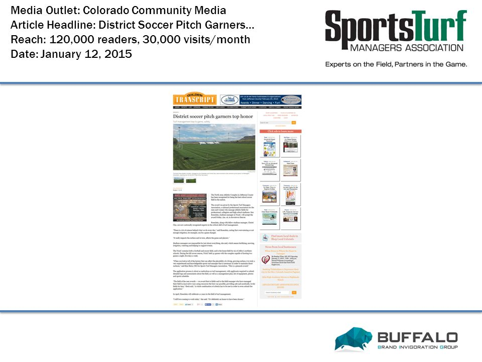 Media Outlet: Colorado Community Media Article Headline: District Soccer Pitch Garners... Reach: 120,000 readers, 30,000 visits/month Date: January 12