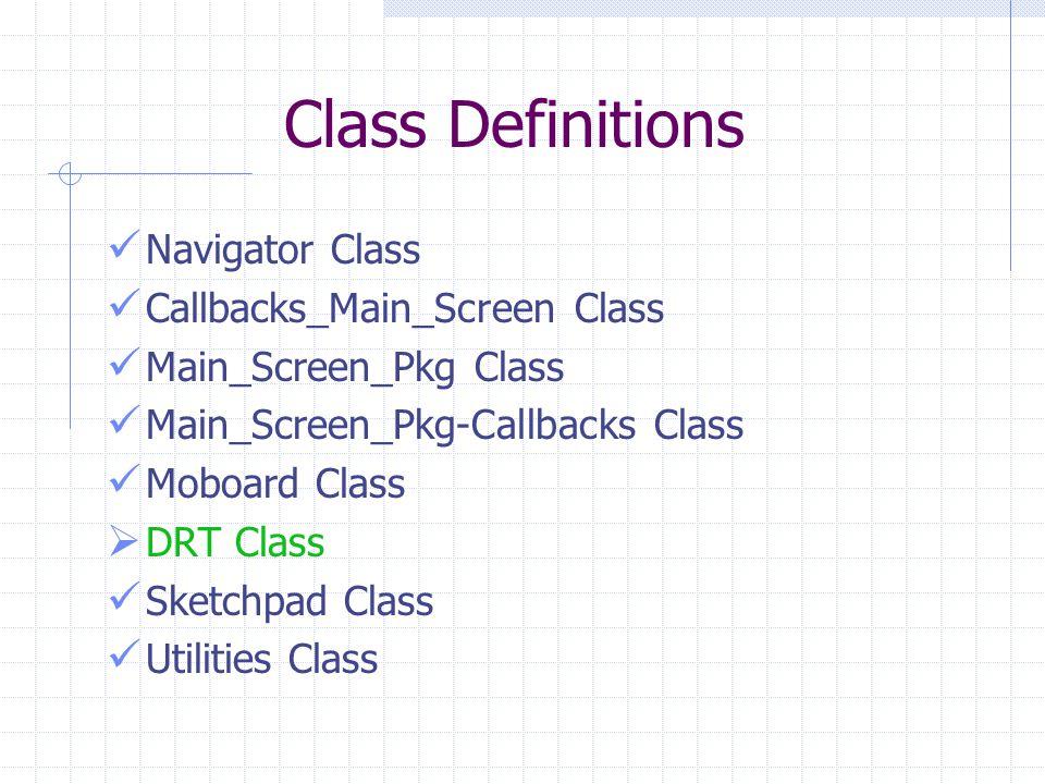 Class Definitions Navigator Class Callbacks_Main_Screen Class Main_Screen_Pkg Class Main_Screen_Pkg-Callbacks Class Moboard Class  DRT Class Sketchpa