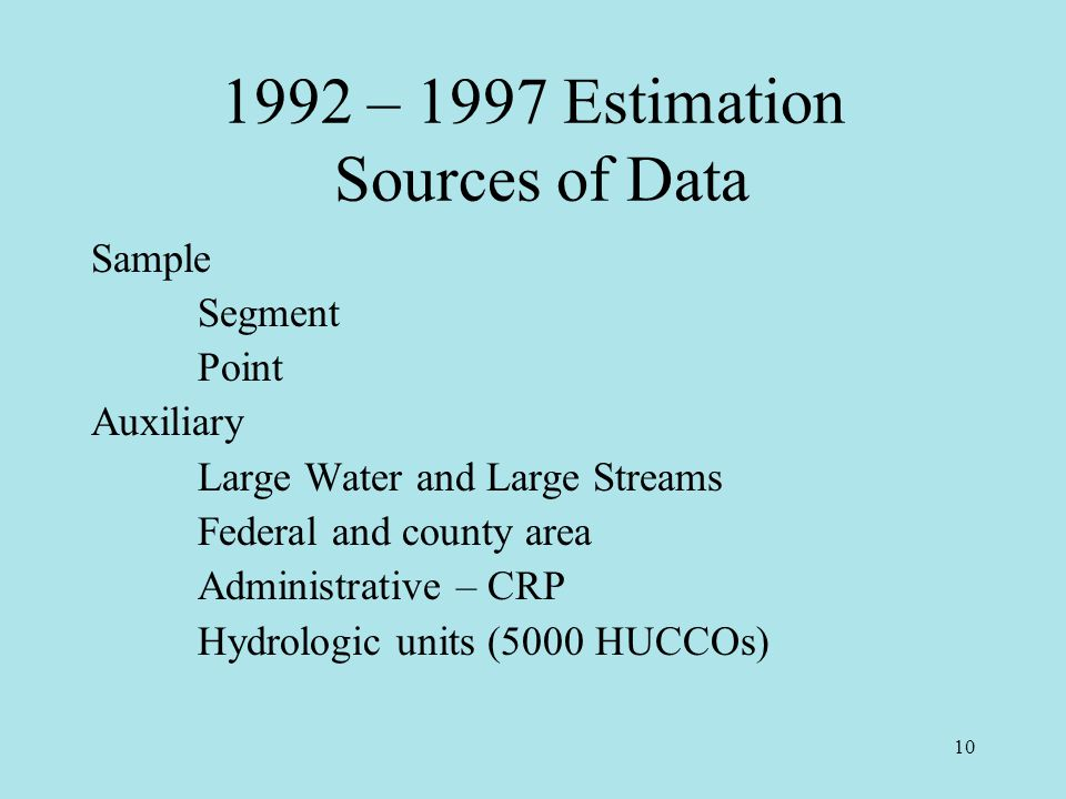 10 1992 – 1997 Estimation Sources of Data Sample Segment Point Auxiliary Large Water and Large Streams Federal and county area Administrative – CRP Hydrologic units (5000 HUCCOs)
