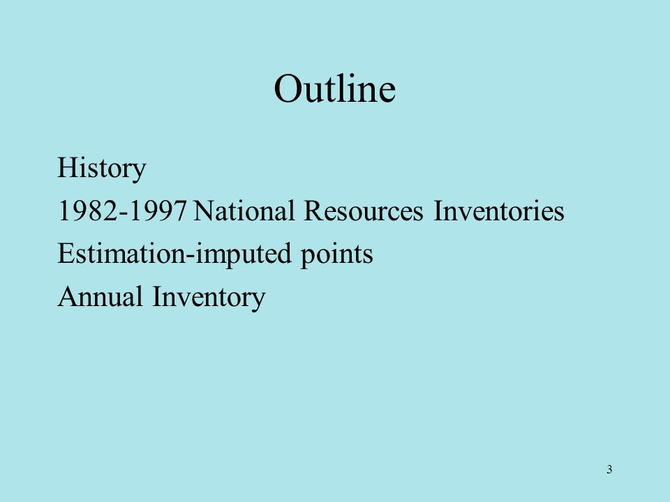 3 Outline History 1982-1997 National Resources Inventories Estimation-imputed points Annual Inventory