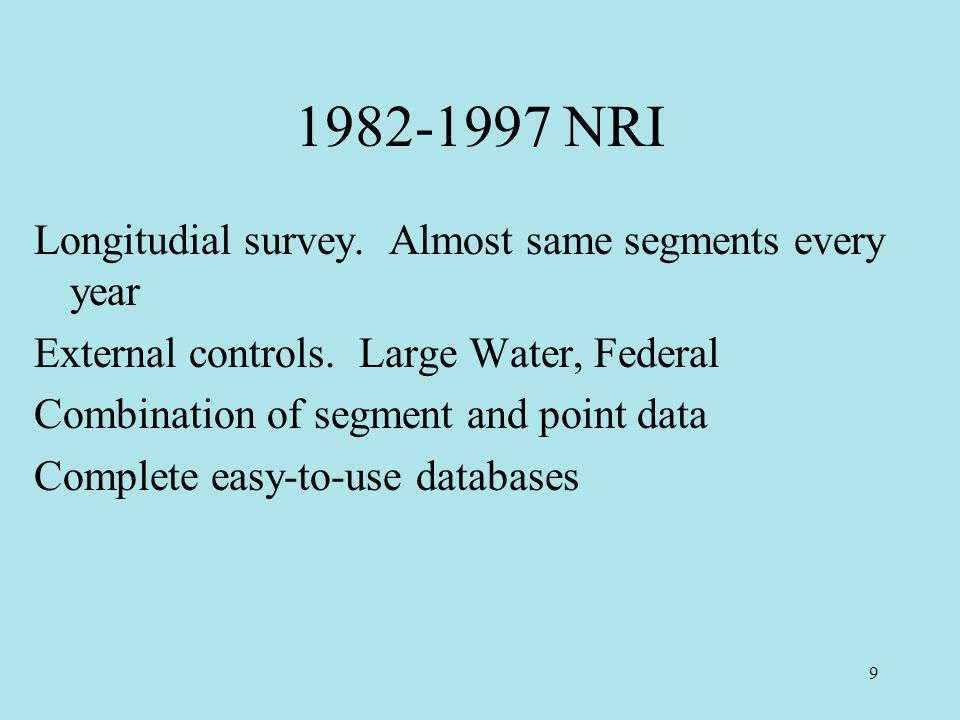 9 1982-1997 NRI Longitudial survey. Almost same segments every year External controls.