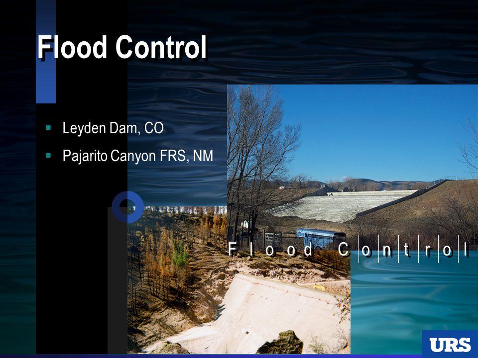  Leyden Dam, CO  Pajarito Canyon FRS, NM F l o o d C o n t r o l
