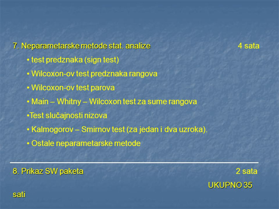 7. Neparametarske metode stat. analize 7. Neparametarske metode stat. analize 4 sata test predznaka (sign test) Wilcoxon-ov test predznaka rangova Wil