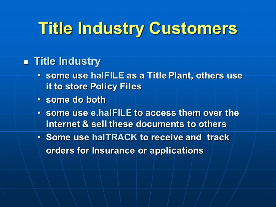 Title Industry Title Industry some use halFILE as a Title Plant, others use it to store Policy Filessome use halFILE as a Title Plant, others use it t