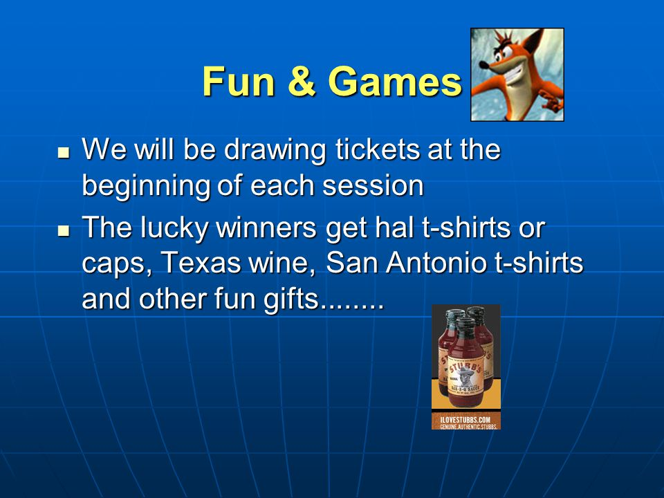 Fun & Games We will be drawing tickets at the beginning of each session We will be drawing tickets at the beginning of each session The lucky winners