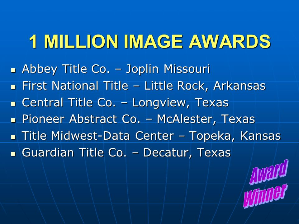 1 MILLION IMAGE AWARDS Abbey Title Co. – Joplin Missouri Abbey Title Co. – Joplin Missouri First National Title – Little Rock, Arkansas First National