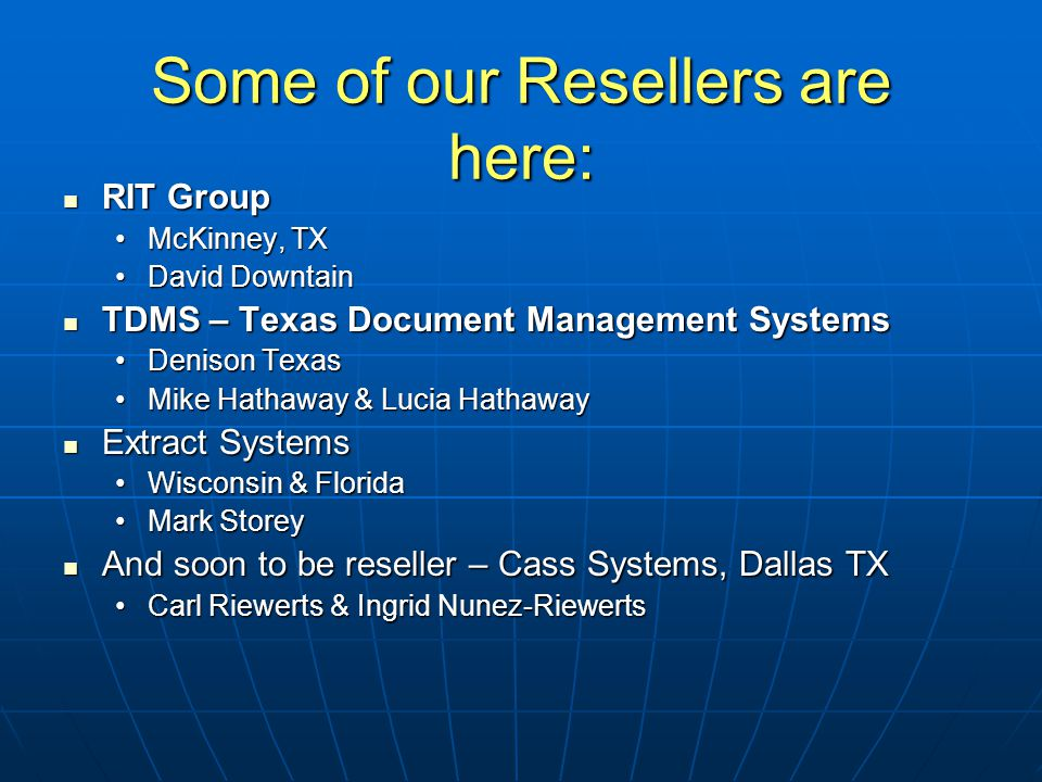 Some of our Resellers are here: RIT Group RIT Group McKinney, TXMcKinney, TX David DowntainDavid Downtain TDMS – Texas Document Management Systems TDM