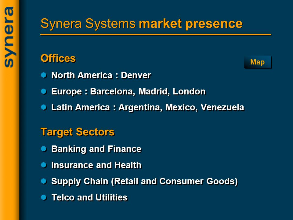 Synera Systems market presence Offices North America : Denver Europe : Barcelona, Madrid, London Latin America : Argentina, Mexico, Venezuela Target S